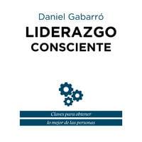 Liderazgo consciente - Daniel Gabarró