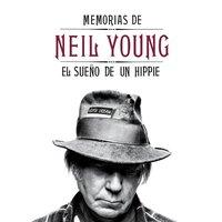 Memorias de Neil Young: el sueño de un hippie - Neil Young