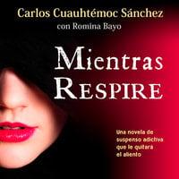 Mientras respire - Carlos Cuauhtémoc Sánchez, Romina Bayo