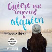 Quiero que conozcas a alguien - Estefanía Yepes Sánchez
