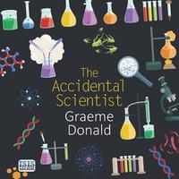 The Accidental Scientist - Graeme Donald