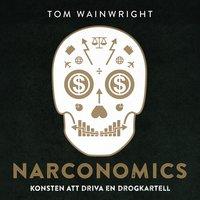 Narconomics: konsten att driva en drogkartell - Tom Wainwright