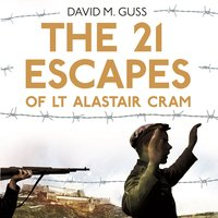 The 21 Escapes of Lt Alastair Cram - David M. Guss