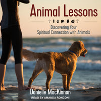 Animal Lessons: Discovering Your Spiritual Connection with Animals - Danielle MacKinnon