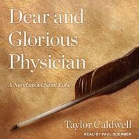Dear and Glorious Physician: A Novel about Saint Luke - Taylor Caldwell
