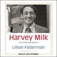 Harvey Milk: His Lives and Death - Lillian Faderman