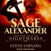 Sage Alexander and the Hall of Nightmares - Steve Copling