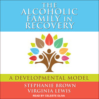 The Alcoholic Family in Recovery: A Developmental Model - Stephanie Brown, Virginia Lewis