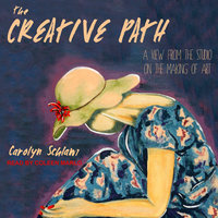The Creative Path: A View from the Studio on the Making of Art - Carolyn Schlam