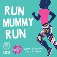 Run Mummy Run - Leanne Davies
