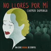 No llores por mí - T1E01 - Carmen Domingo