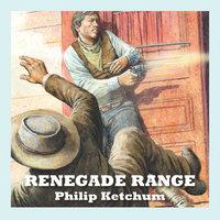 Renegade Range - Philip Ketchum