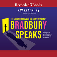 Bradbury Speaks: Too Soon from the Cave, Too Far from the Stars - Ray Bradbury
