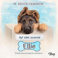 Był sobie szczeniak – Ellie - W. Bruce Cameron