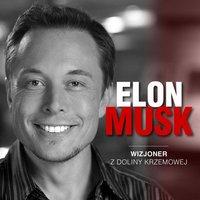 Elon Musk. Wizjoner z Doliny Krzemowej - Łukasz Tomys, Kinga Kosecka