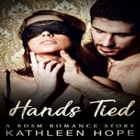 Hands Tied: A BDSM Romance Story - Kathleen Hope