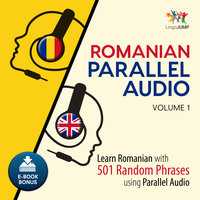 Romanian Parallel Audio - Learn Romanian with 501 Random Phrases using Parallel Audio - Volume 1 - Lingo Jump