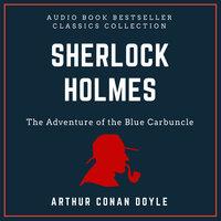 Sherlock Holmes: The Adventure of the Blue Carbuncle. Audio Book Bestseller Classics Collection - Arthur Conan Doyle