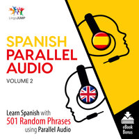 Spanish Parallel Audio - Learn Spanish with 501 Random Phrases using Parallel Audio - Volume 2 - Lingo Jump