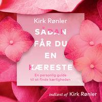 Sådan får du en kæreste - Kirk Rønler