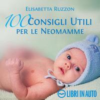 100 consigli utili per le neomamme - Elisabetta Ruzzon
