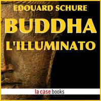 Buddha l'Illuminato - Edouard Schure
