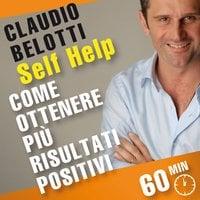 Come ottenere più risultati positivi - Claudio Belotti