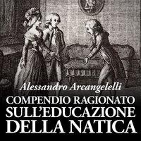 Compendio ragionato sull'educazione della natica - Alessandro Arcangelelli