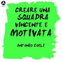 Creare una Squadra Vincente e Motivata - Antonio Coeli