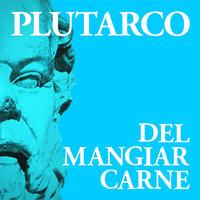 Del mangiar carne - Plutarco