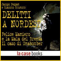 Delitti a Nordest - Jacopo Pezzan e Giacomo Brunoro