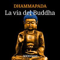 Dhammapada. La Via del Buddha - Gautama Buddha