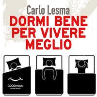Dormi bene per vivere meglio - Carlo Lesma