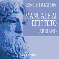 Enchiridion - Manuale di Epitteto - Lucio Flavio Arriano