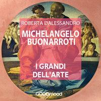 Michelangelo Buonarroti - Roberta Dalessandro