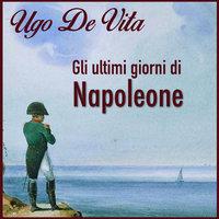 Gli ultimi giorni di Napoleone - Ugo De Vita
