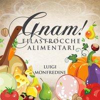 Gnam! Filastrocche Alimentari - Luigi Monfredini