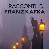 I racconti di Franz Kafka - Franz Kafka
