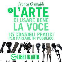 L'arte di usare bene la voce - Franca Grimaldi
