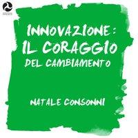 Innovazione: il coraggio del cambiamento - Natale Consonni