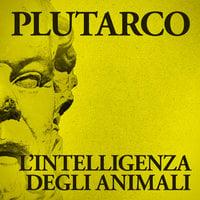 L'intelligenza degli animali - Plutarco
