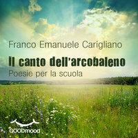 Il canto dell'arcobaleno - Franco Emanuele Carigliano