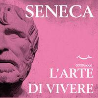 L'arte di vivere - Lucio Anneo Seneca