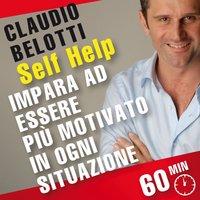 Impara ad essere più motivato in ogni situazione - Claudio Belotti