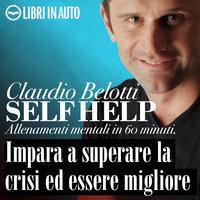 Impara a superare la crisi ed essere migliore - Claudio Belotti