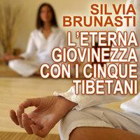 L'eterna giovinezza con i cinque tibetani - Silvia Brunasti