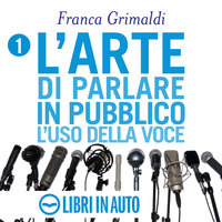 L'arte di parlare in pubblico - Franca Grimaldi