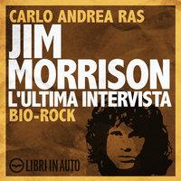 Jim Morrison. L'ultima intervista. - Carlo Andrea Ras