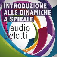 Introduzione alle Dinamiche a Spirale - Claudio Belotti
