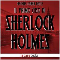 Il primo caso di Sherlock Holmes - Arthur Conan Doyle